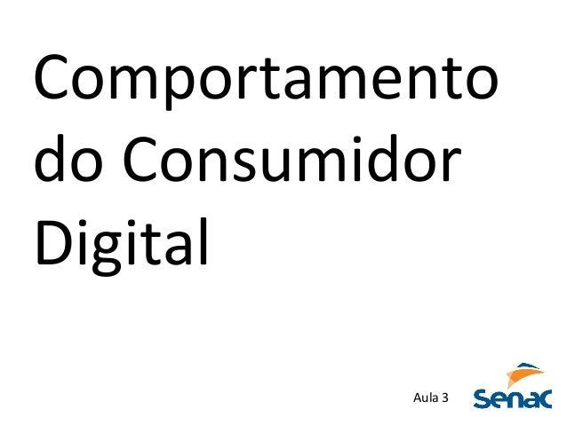 Comportamento     do  Consumidor     Digital   Aula  3