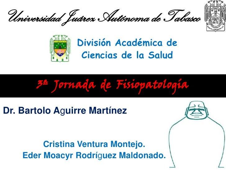Universidad Juárez Autónoma de Tabasco                División Académica de                 Ciencias de la Salud       3ª ...