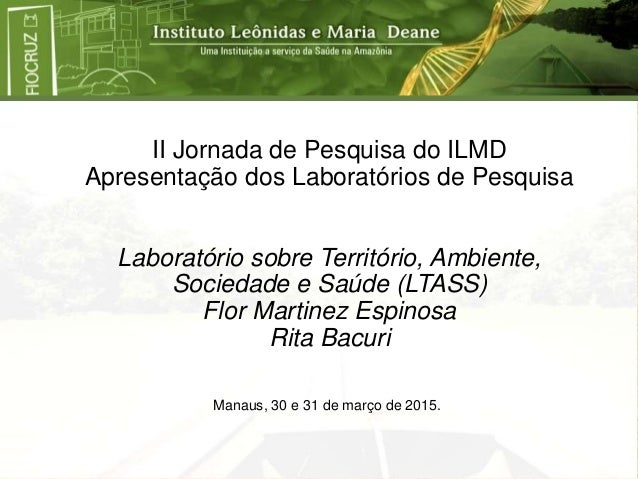 II Jornada de Pesquisa do ILMD Apresentação dos Laboratórios de Pesquisa Laboratório sobre Território, Ambiente, Sociedade...