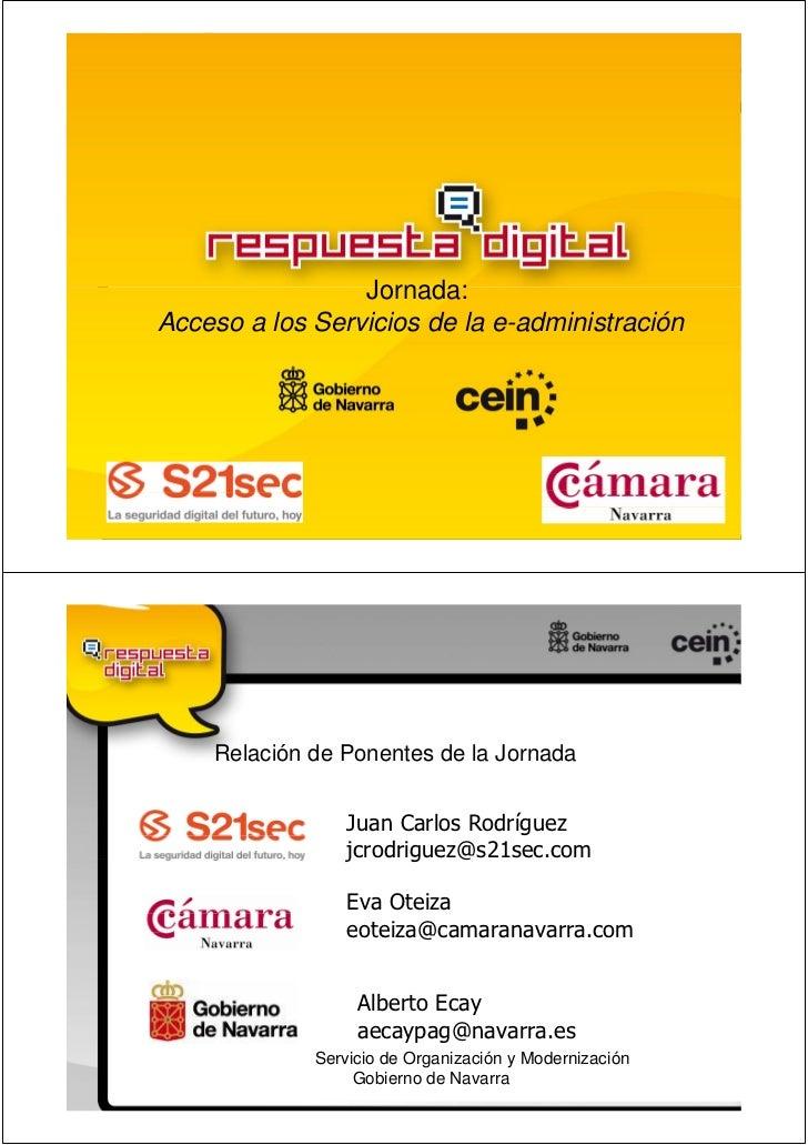 Jornada:Acceso a los Servicios de la e-administración    Relación de Ponentes de la Jornada             Servicio de Organi...