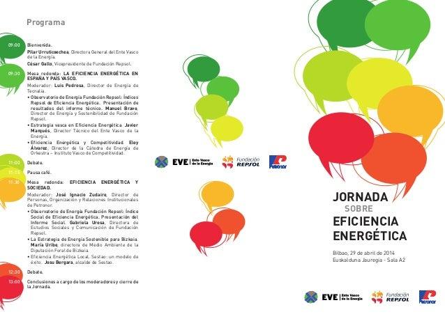 JORNADA SOBRE EFICIENCIA ENERGÉTICA Bilbao, 29 de abril de 2014 Euskalduna Jauregia - Sala A2 09:00 Bienvenida. Pilar Urru...