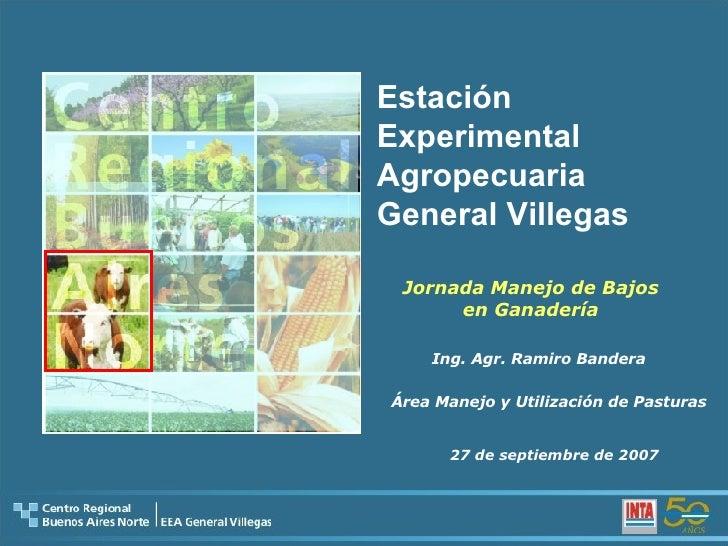 Estación  Experimental  Agropecuaria General Villegas Jornada Manejo de Bajos en Ganadería 27 de septiembre de 2007 Ing. A...