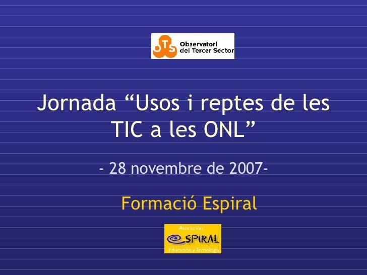 """Jornada """"Usos i reptes de les TIC a les ONL"""" - 28 novembre de 2007- Formació Espiral"""