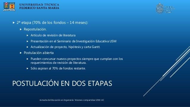 Jornada de Educación en Ingeniería: Visiones compartidas USM-UC POSTULACIÓN EN DOS ETAPAS  2ª etapa (70% de los fondos – ...