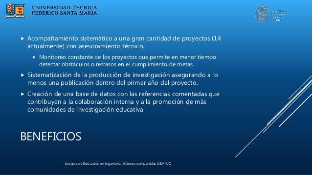 Jornada de Educación en Ingeniería: Visiones compartidas USM-UC BENEFICIOS  Acompañamiento sistemático a una gran cantida...