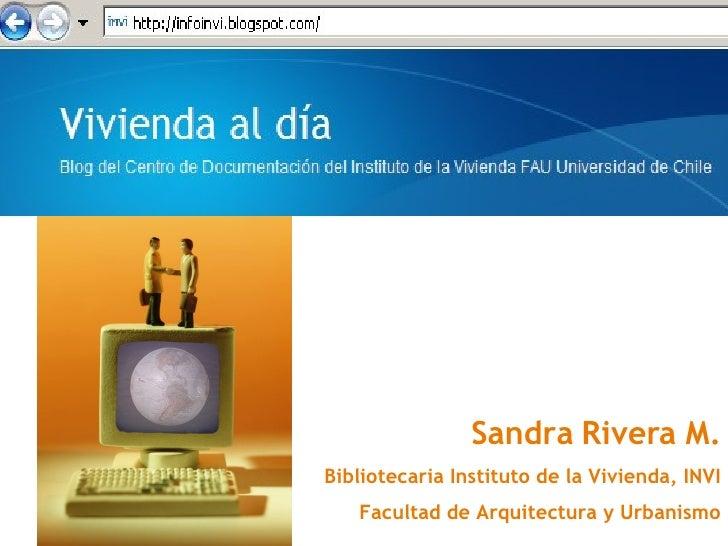 Sandra Rivera M. Bibliotecaria Instituto de la Vivienda, INVI Facultad de Arquitectura y Urbanismo