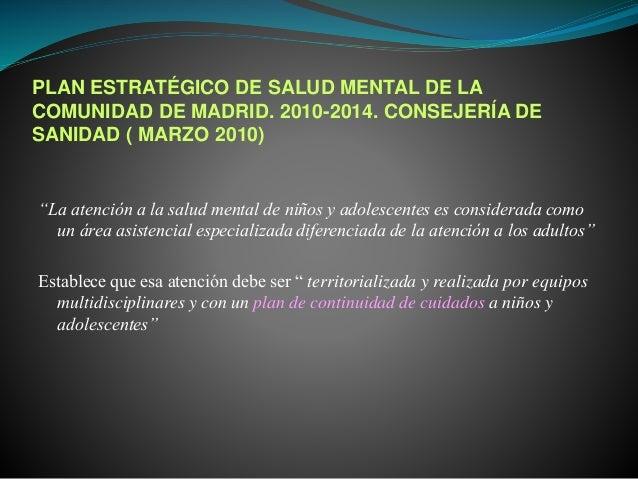 """PLAN ESTRATÉGICO DE SALUD MENTAL DE LA COMUNIDAD DE MADRID. 2010-2014. CONSEJERÍA DE SANIDAD ( MARZO 2010) """"La atención a ..."""