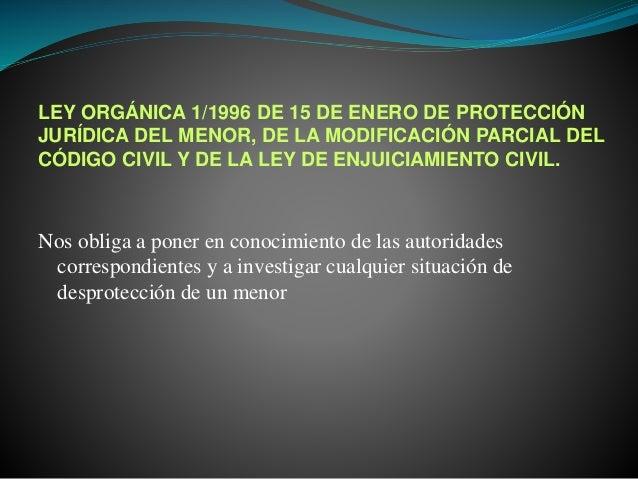 LEY ORGÁNICA 1/1996 DE 15 DE ENERO DE PROTECCIÓN JURÍDICA DEL MENOR, DE LA MODIFICACIÓN PARCIAL DEL CÓDIGO CIVIL Y DE LA L...