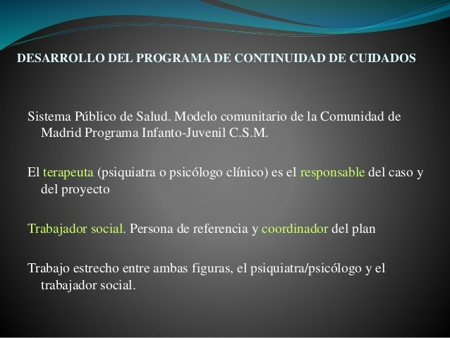 Sistema Público de Salud. Modelo comunitario de la Comunidad de Madrid Programa Infanto-Juvenil C.S.M. El terapeuta (psiqu...