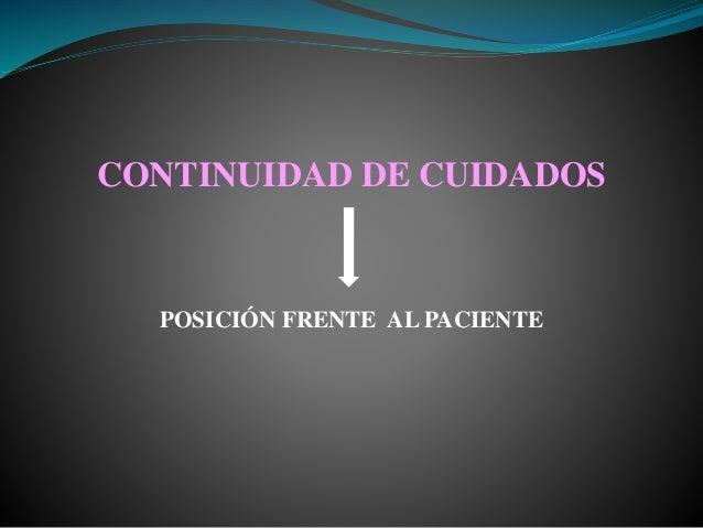 CONTINUIDAD DE CUIDADOS POSICIÓN FRENTE AL PACIENTE