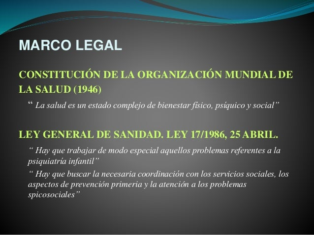 """MARCO LEGAL CONSTITUCIÓN DE LA ORGANIZACIÓN MUNDIAL DE LA SALUD (1946) """" La salud es un estado complejo de bienestar físic..."""