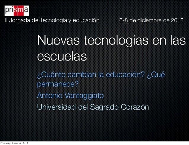 II Jornada de Tecnología y educación  6-8 de diciembre de 2013  Nuevas tecnologías en las escuelas ¿Cuánto cambian la educ...