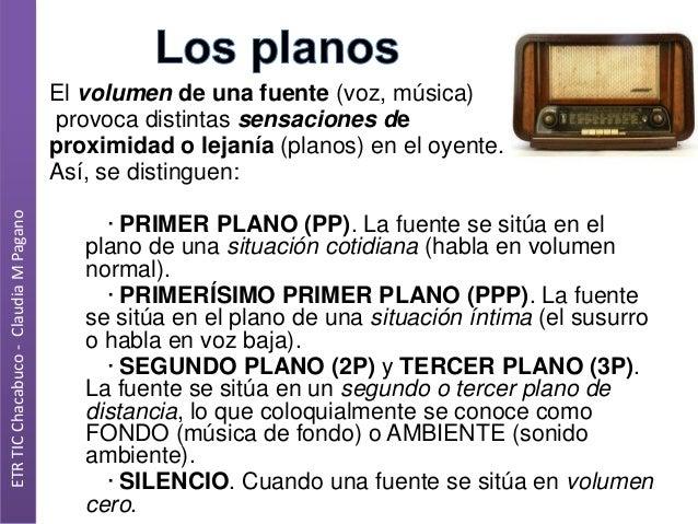 ETR TIC Chacabuco - Claudia M Pagano  El volumen de una fuente (voz, música) provoca distintas sensaciones de proximidad o...