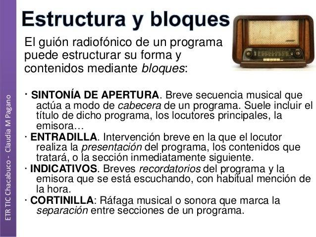ETR TIC Chacabuco - Claudia M Pagano  El guión radiofónico de un programa puede estructurar su forma y contenidos mediante...