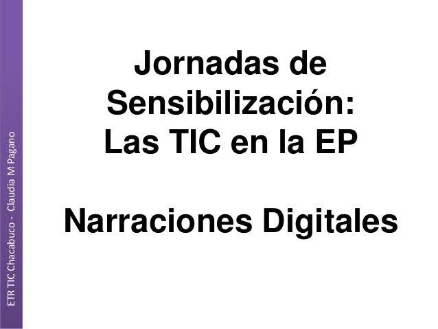 ETR TIC Chacabuco - Claudia M Pagano  Jornadas de Sensibilización: Las TIC en la EP Narraciones Digitales