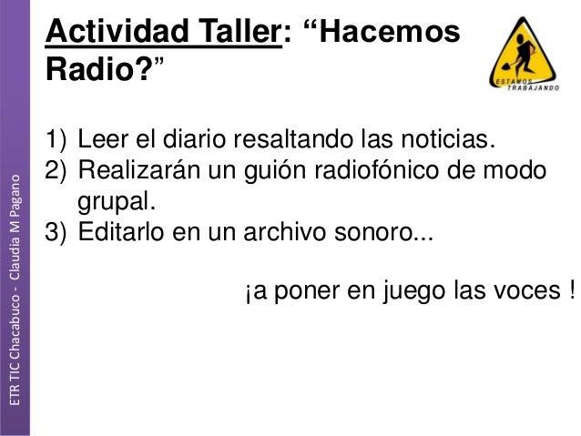 """ETR TIC Chacabuco - Claudia M Pagano  Actividad Taller: """"Hacemos Radio?"""" 1) Leer el diario resaltando las noticias. 2) Rea..."""
