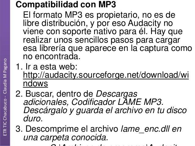 ETR TIC Chacabuco - Claudia M Pagano  Compatibilidad con MP3 El formato MP3 es propietario, no es de libre distribución, y...