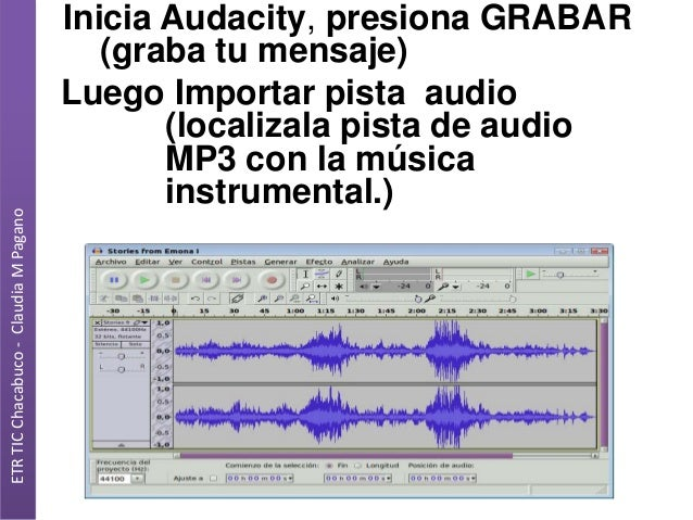 ETR TIC Chacabuco - Claudia M Pagano  Inicia Audacity, presiona GRABAR (graba tu mensaje) Luego Importar pista audio (loca...
