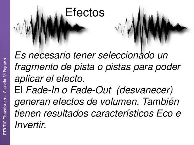 ETR TIC Chacabuco - Claudia M Pagano  Efectos  Es necesario tener seleccionado un fragmento de pista o pistas para poder a...