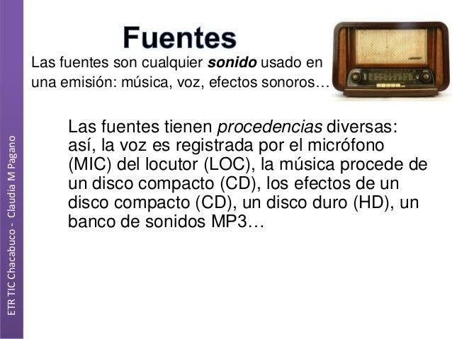 ETR TIC Chacabuco - Claudia M Pagano  Las fuentes son cualquier sonido usado en una emisión: música, voz, efectos sonoros…...