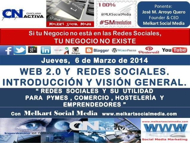 Ponente: José M. Arroyo Quero Founder & CEO Melkart Social Media  Jueves, 6 de Marzo de 2014  WEB 2.0 Y REDES SOCIALES. IN...