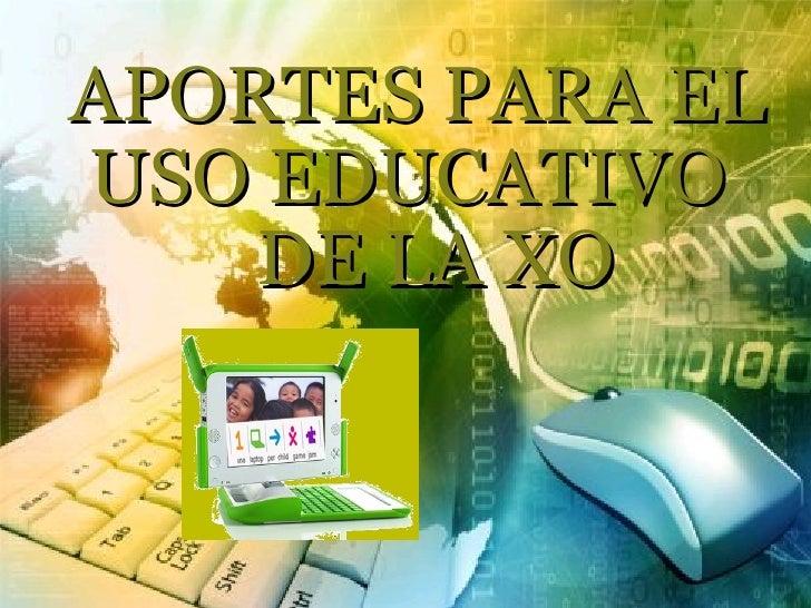 APORTES PARA EL USO EDUCATIVO    DE LA XO