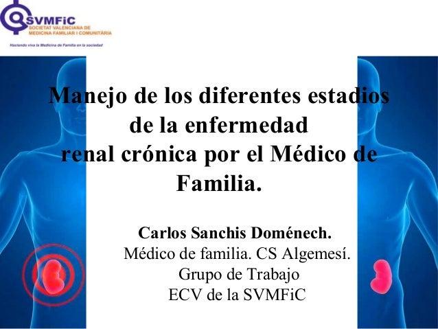 Carlos Sanchis Doménech.Médico de familia. CS Algemesí.Grupo de TrabajoECV de la SVMFiCManejo de los diferentes estadiosde...