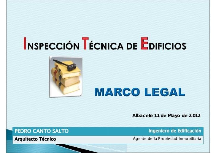 Albacete 11 de Mayo de 2.012PEDRO CANTO SALTO            Ingeniero de EdificaciónArquitecto Técnico   Agente de la Propied...