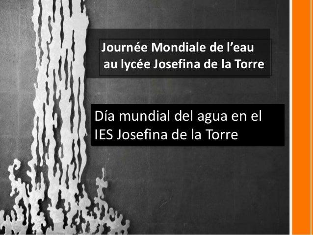 Journée Mondiale de l'eau au lycée Josefina de la Torre Día mundial del agua en el IES Josefina de la Torre