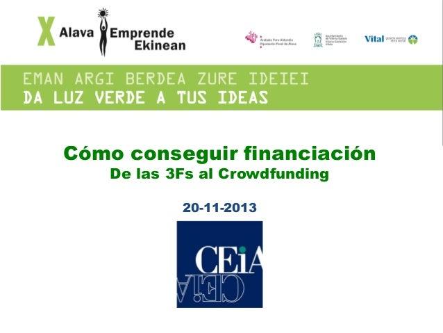 Cómo conseguir financiación De las 3Fs al Crowdfunding 20-11-2013