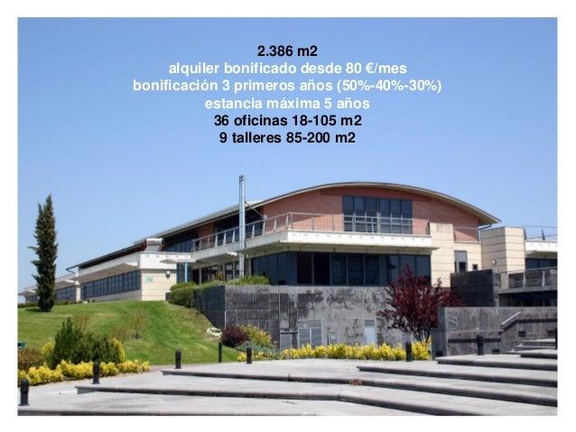 2.386 m2 alquiler bonificado desde 80 €/mes bonificación 3 primeros años (50%-40%-30%) estancia máxima 5 años 36 oficinas ...