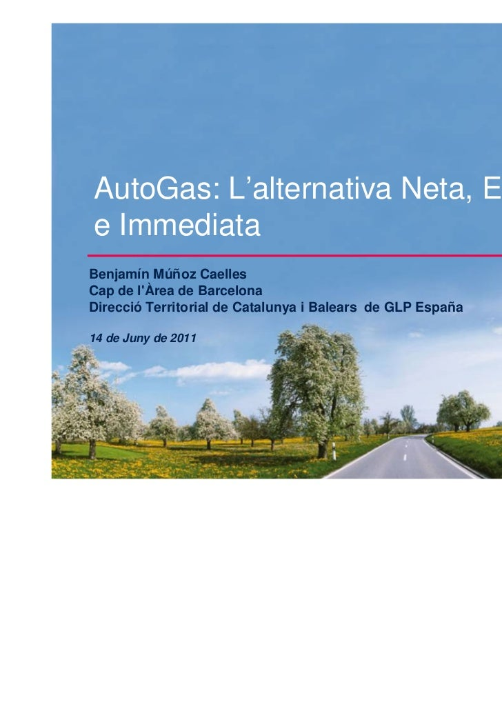 AutoGas: L'alternativa Neta, Econòmicae ImmediataBenjamín Múñoz CaellesCap de lÀrea de BarcelonaDirecció Territorial de Ca...