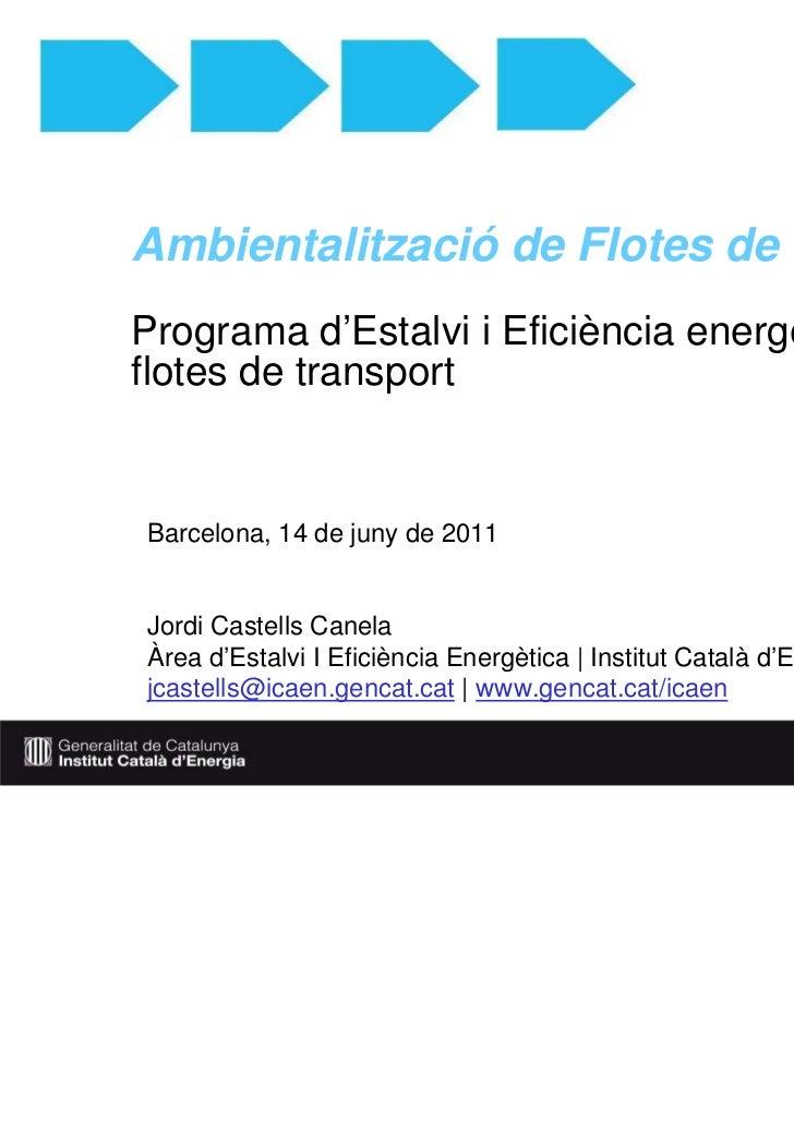 Ambientalització de Flotes de VehiclesPrograma d'Estalvi i Eficiència energètica per aflotes de transportBarcelona, 14 de ...