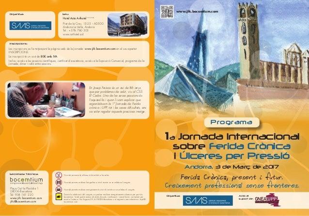1a Jornada Internacional sobre Ferida Crònica i Úlceres per Pressió Andorra, 3 de Març de 2017 Ferida Crònica, present i f...