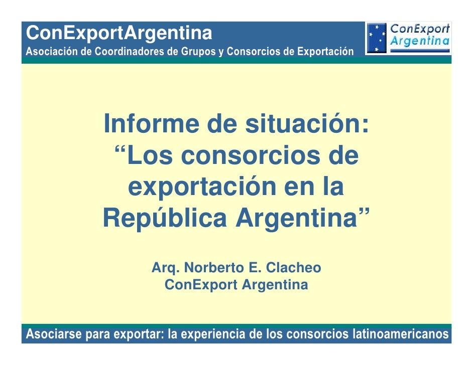 ConExportArgentina Asociación de Coordinadores de Grupos y Consorcios de Exportación                    Informe de situaci...