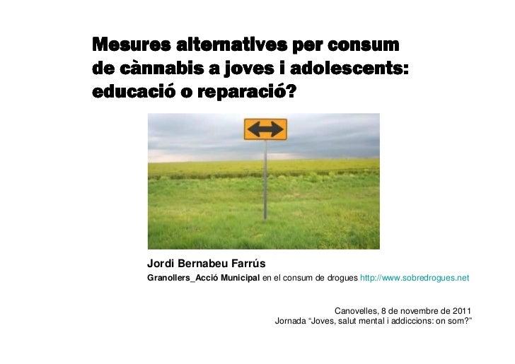 Mesures alternatives per consum                      adolescents:de cànnabis a joves i adolescents:educació reparacióeduca...
