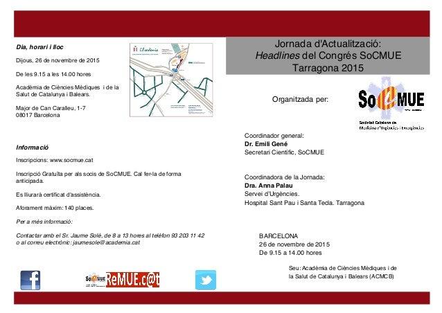 Jornada d'Actualització: Headlines del Congrés SoCMUE Tarragona 2015 Organitzada per: Coordinador general: Dr. Emili Gené ...