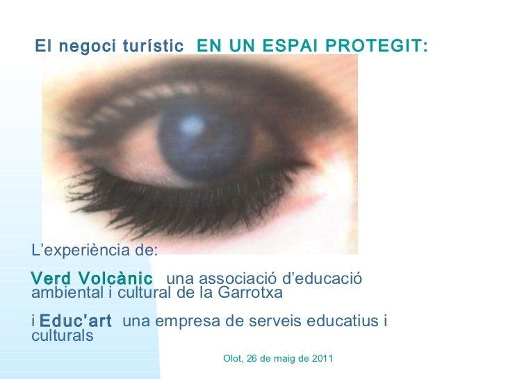 Olot, 26 de maig de 2011 L'experiència de:  Verd Volcànic  una associació d'educació ambiental i cultural de la Garrotxa i...