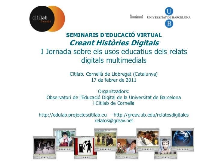 SEMINARIS D'EDUCACIÓ VIRTUAL              Creant Històries DigitalsI Jornada sobre els usos educatius dels relats         ...