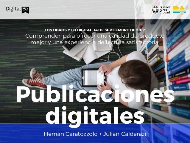 Publicaciones digitales LOS LIBROS Y LO DIGITAL. 14 DE SEPTIEMBRE DE 2017. Comprender, para ofrecer una calidad de product...