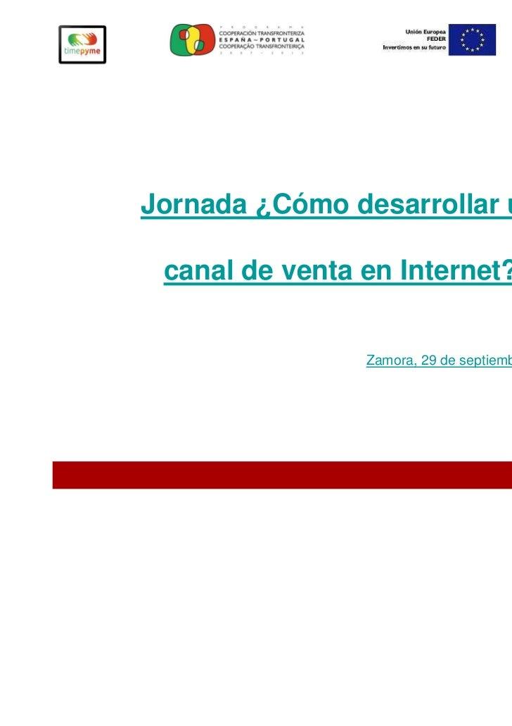 Jornada ¿Cómo desarrollar un canal de venta en Internet?                Zamora, 29 de septiembre de 2011
