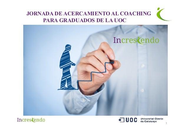 1 JORNADA DE ACERCAMIENTO AL COACHING PARA GRADUADOS DE LA UOC