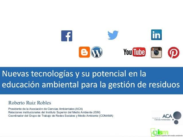 Roberto Ruiz Robles Presidente de la Asociación de Ciencias Ambientales (ACA) Relaciones institucionales del Instituto Sup...