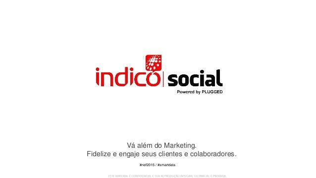 Vá além do Marketing. Fidelize e engaje seus clientes e colaboradores. #nef2015 / #smartdata