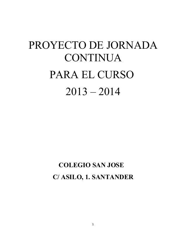 PROYECTO DE JORNADA     CONTINUA   PARA EL CURSO      2013 – 2014    COLEGIO SAN JOSE   C/ ASILO, 1. SANTANDER             1