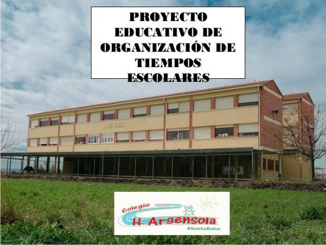 PROYECTOPROYECTO EDUCATIVO DEEDUCATIVO DE ORGANIZACIÓN DEORGANIZACIÓN DE TIEMPOSTIEMPOS ESCOLARESESCOLARES