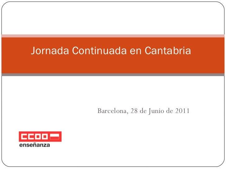 Barcelona, 28 de Junio de 2011 Jornada Continuada en Cantabria