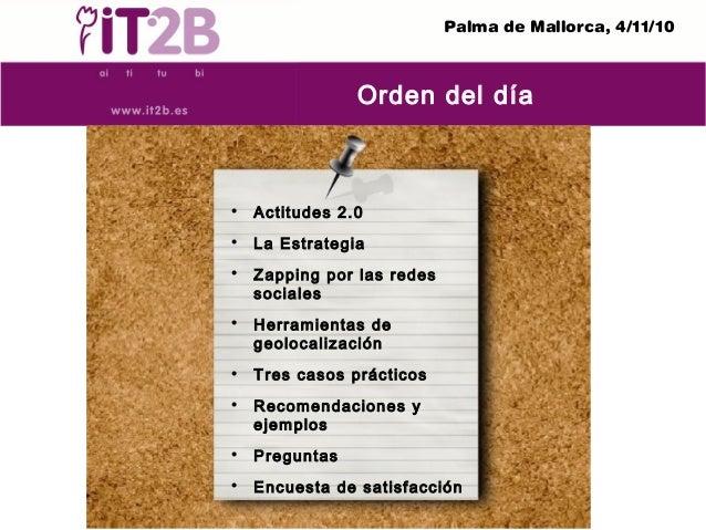 Palma de Mallorca, 4/11/10 Orden del día  Actitudes 2.0  La Estrategia  Zapping por las redes sociales  Herramientas d...