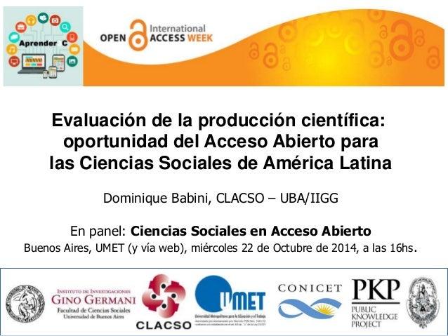 Evaluación de la producción científica:  oportunidad del Acceso Abierto para  las Ciencias Sociales de América Latina  Dom...