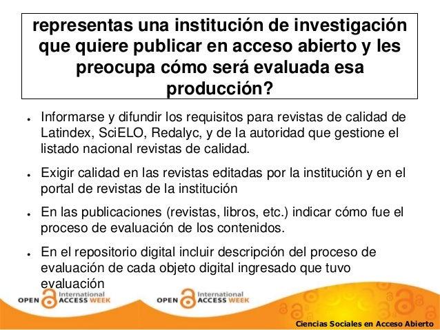 representas una institución de investigación  que quiere publicar en acceso abierto y les  preocupa cómo será evaluada esa...